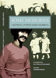 Some Memories: Growing Up With Marty Robbins ebook by Andrew Means