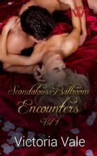 Scandalous Ballroom Encounters Vol 1 Box Set ebook by