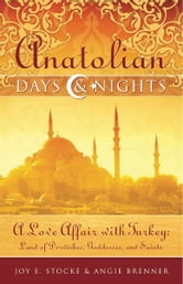 Anatolian Days and Nights: A Love Affair with Turkey, Land of Dervishes, Goddesses, and Saints ebook by Joy E. Stocke; Angie Brenner