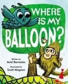 Where Is My Balloon? ebook by Ariel Bernstein, Scott Magoon