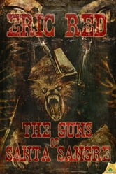 The Guns of Santa Sangre ebook by Eric Red