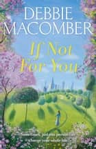 If Not for You - A New Beginnings Novel ebook by Debbie Macomber