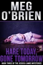 Hare Today, Gone Tomorrow ebook by Meg O'Brien