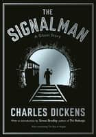 The Signalman - A Ghost Story ebook by Simon Bradley, Charles Dickens