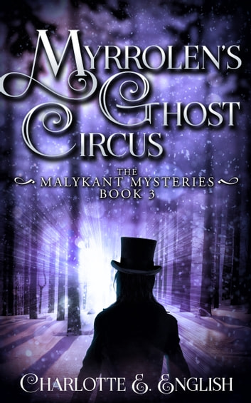 Myrrolen's Ghost Circus - Book Three of the Malykant Mysteries ebook by Charlotte E. English