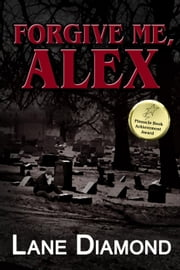 Forgive Me, Alex - Tony Hooper, #1 ebook by Lane Diamond