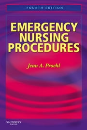 Emergency Nursing Procedures E-Book ebook by Jean A. Proehl, RN, MN,...
