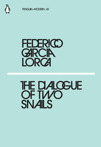 The Dialogue of Two Snails ebook by Federico García Lorca