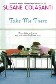 Take Me There ebook by Susane Colasanti