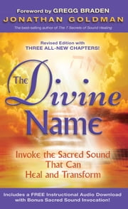The Divine Name - Invoke the Sacred Sound That Can Heal and Transform ebook by Jonathan Goldman