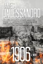 1906: A Novel ebook by James Dalessandro