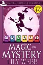 Magic and Mystery - Paranormal Cozy Mystery Series Bundle Books 1-6 ebook by Lily Webb
