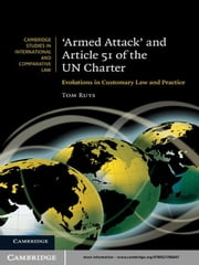 'Armed Attack' and Article 51 of the UN Charter - Evolutions in Customary Law and Practice ebook by Tom Ruys