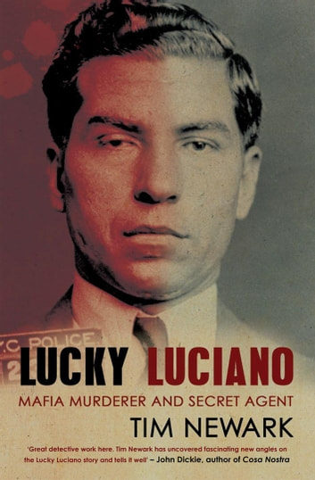 Lucky Luciano - Mafia Murderer and Secret Agent ebook by Tim Newark