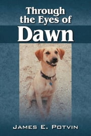 Through the Eyes of Dawn ebook by James E. Potvin