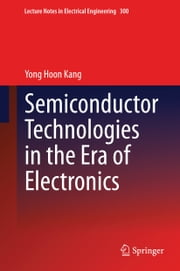 Semiconductor Technologies in the Era of Electronics ebook by Yong Hoon Kang