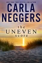 The Uneven Score ebook by Carla Neggers