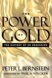 The Power of Gold - The History of an Obsession ebook by Peter L. Bernstein,Paul A. Volcker