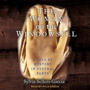 The Woman on the Windowsill - A Tale of Mystery in Several Parts audiobook by Sylvia Sellers-Garcia