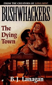 Bushwhackers 04: The Dying Town ebook by B. J. Lanagan
