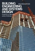 Building Engineering and Systems Design ebook by Frederick S. Merritt
