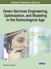 Green Services Engineering, Optimization, and Modeling in the Technological Age ebook by Xiaodong Liu,Yang Li