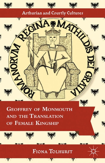Geoffrey of Monmouth and the Translation of Female Kingship ebook by F. Tolhurst
