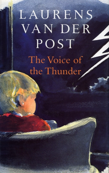 The Voice Of The Thunder ebook by Sir Laurens Van Der Post