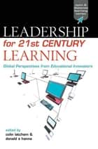 Leadership for 21st Century Learning - Global Perspectives from International Experts ebook by Colin Latchem, Donald  E. Hanna