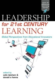 Leadership for 21st Century Learning - Global Perspectives from International Experts ebook by Colin Latchem,Donald  E. Hanna