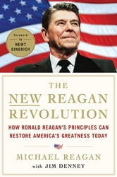 The New Reagan Revolution - How Ronald Reagan's Principles Can Restore America's Greatness ebook by Michael Reagan,Jim Denney