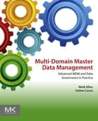 Multi-Domain Master Data Management - Advanced MDM and Data Governance in Practice ebook by Mark Allen, Dalton Cervo