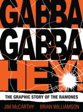 Gabba Gabby Hey: The Ramones Graphic ebook by Jim McCarthy,Brian Williamson