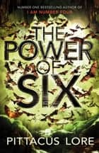 The Power of Six - Lorien Legacies Book 2 ebook by Pittacus Lore