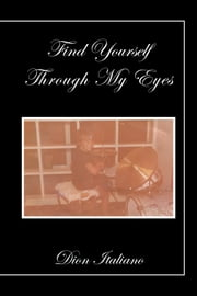 Find Yourself Through My Eyes ebook by Dion Italiano