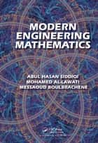 Modern Engineering Mathematics ebook by Abul Hasan Siddiqi, Mohamed Al-Lawati, Messaoud Boulbrachene