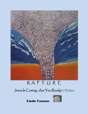 Rapture Jesus Is Coming Are You Ready? ebook by Linda Cannon