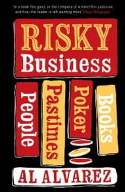Risky Business - People, Pastimes, Poker and Books ebook by Al Alvarez