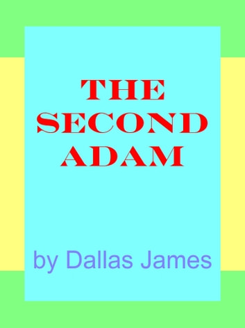 The Second Adam ebook by Dallas James