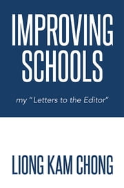 "Improving Schools - my ""Letters to the Editor"" ebook by Liong Kam Chong"