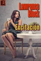EXCITACIÓN ebook by Lawrence Block