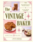 The Vintage Baker - More Than 50 Recipes from Butterscotch Pecan Curls to Sour Cream Jumbles ebook by