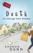 Death of a Garage Sale Newbie ebook by Sharon Dunn