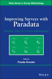 Improving Surveys with Paradata - Analytic Uses of Process Information ebook by Frauke Kreuter