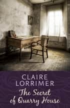 The Secret of Quarry House ebook by Claire Lorrimer
