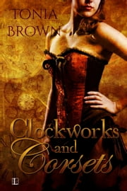 Clockworks and Corsets ebook by Tonia Brown