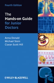 The Hands-on Guide for Junior Doctors ebook by Anna Donald,Mike Stein,Ciaran Scott Hill