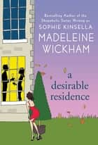 A Desirable Residence - A Novel of Love and Real Estate ebook by Madeleine Wickham