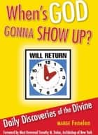 When's God Gonna Show Up? ebook by Marge Fenelon