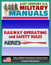 21st Century U.S. Military Manuals: Railway Operating and Safety Rules Field Manual - FM 55-21 (Value-Added Professional Format Series) ebook by Progressive Management